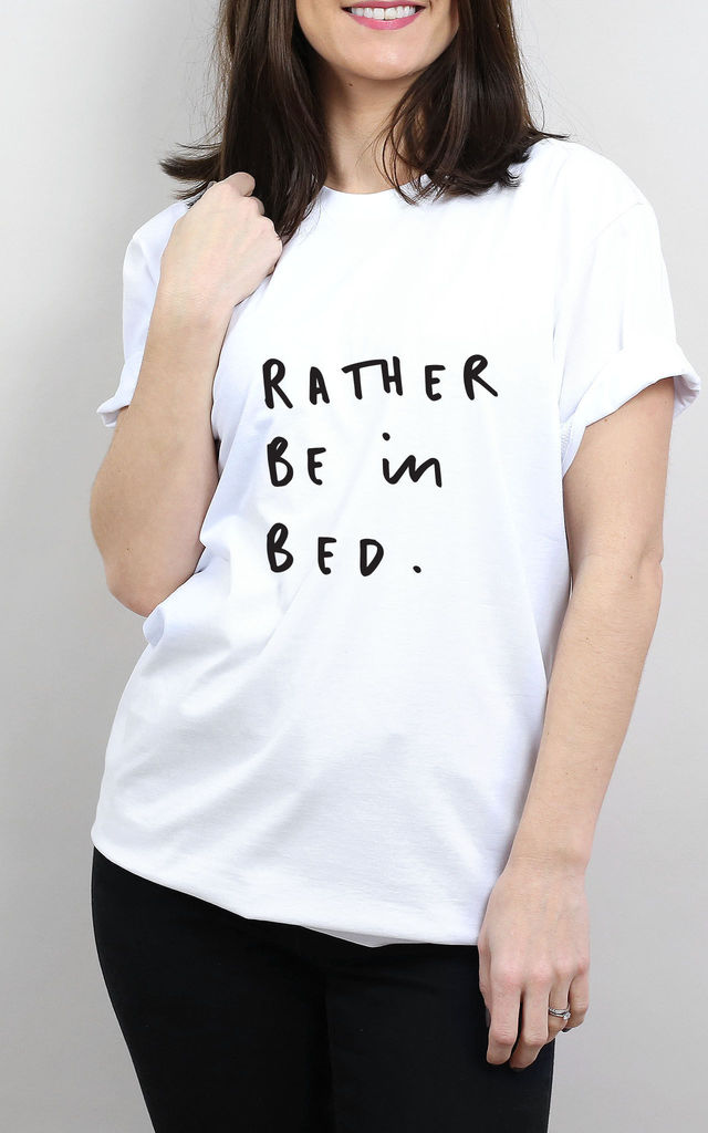 Rather Be in Bed T-Shirt by Letter Clothing Company