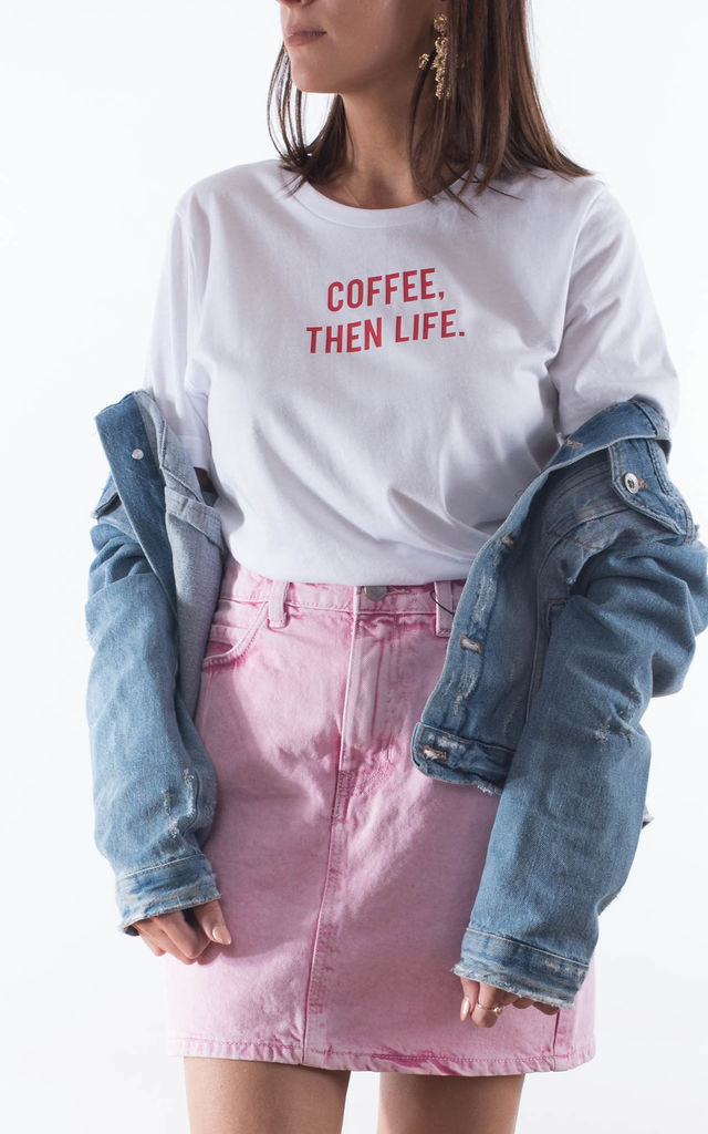 Coffee Then Life T Shirt by Rock On Ruby