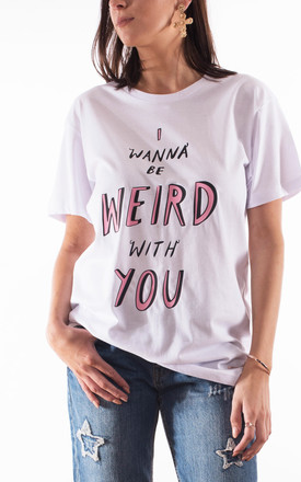'Weird With You' Unisex Tshirt - White by Rock On Ruby