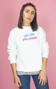 Yes I Like Pina coladas Sweatshirt in White by Rock On Ruby