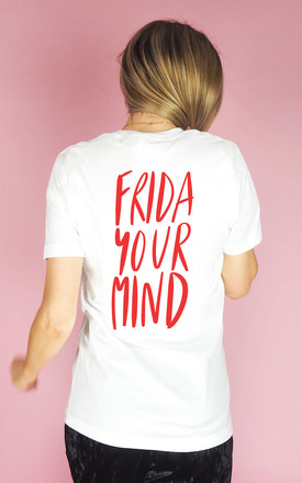 Frida Your Mind T Shirt by Rock On Ruby