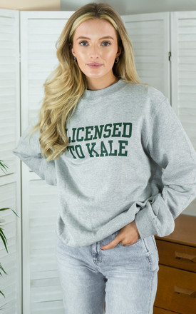 Grey Sweatshirt with Licensed To Kale Slogan by Rock On Ruby
