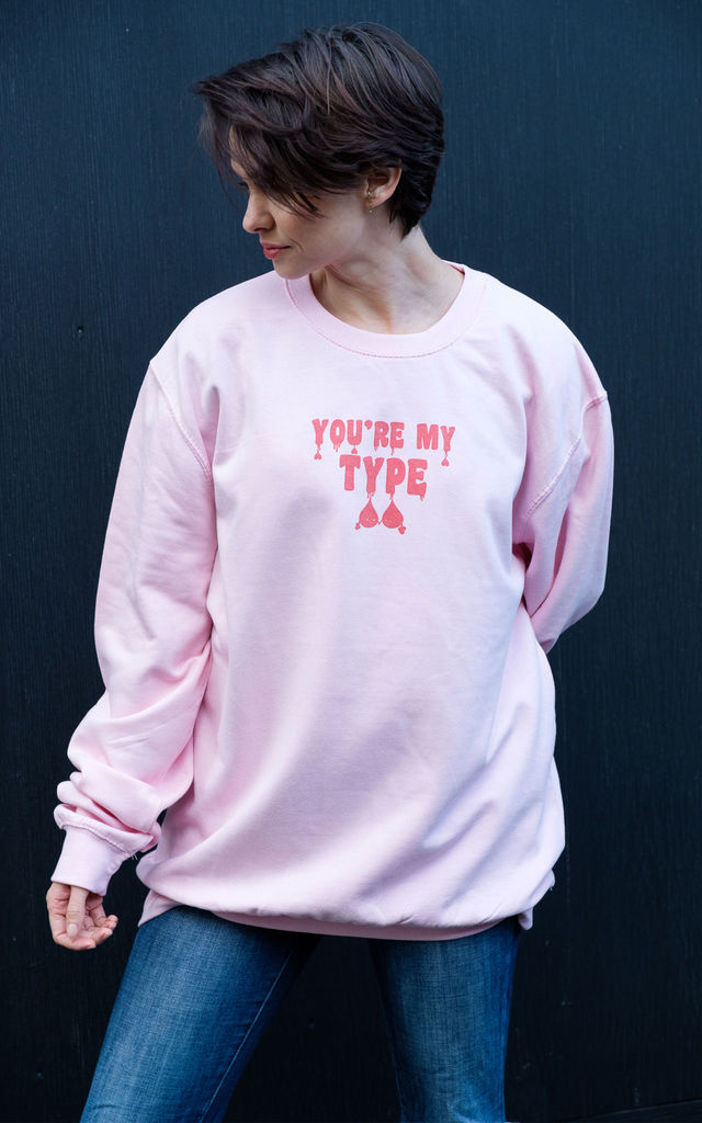 You're My Type Women's Slogan Sweatshirt by Batch1