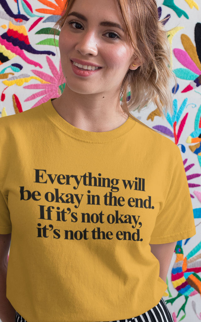 Everything Will Be Okay In The End Positive Slogan T Shirt by Save The People