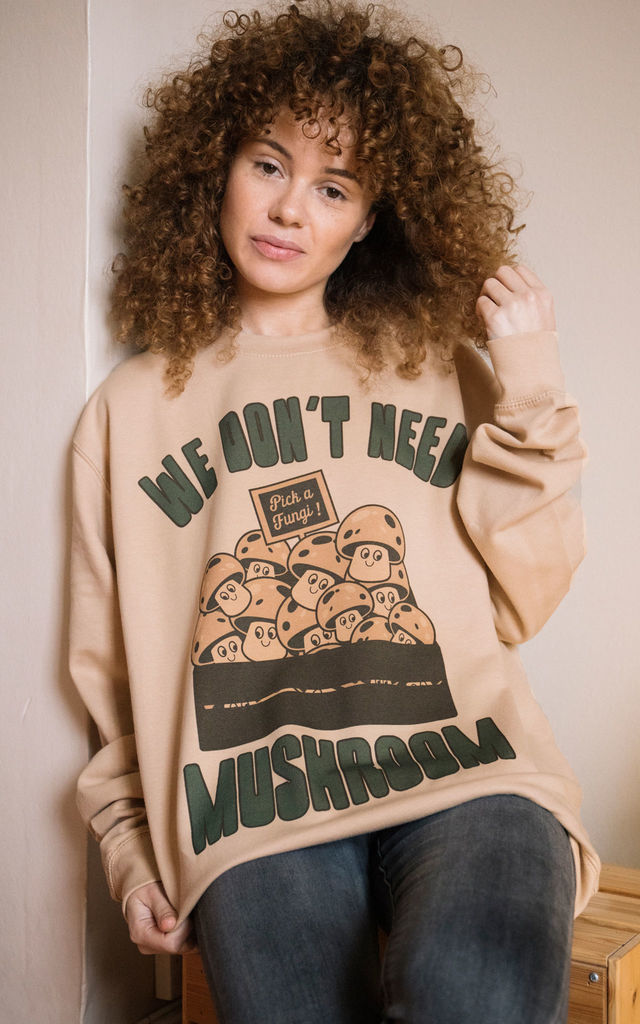We Don't Need Mushroom Women's Slogan Sweatshirt by Batch1